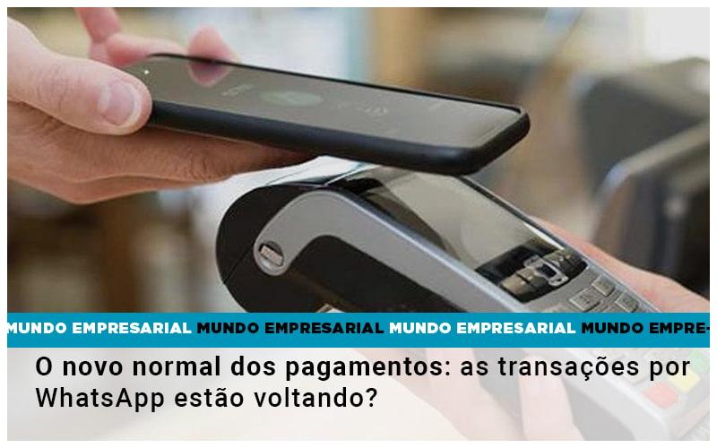 O Novo Normal Dos Pagamentos As Transacoes Por Whatsapp Estao Voltando - Contabilidade Em Volta Redonda - RJ | Canella & Santos