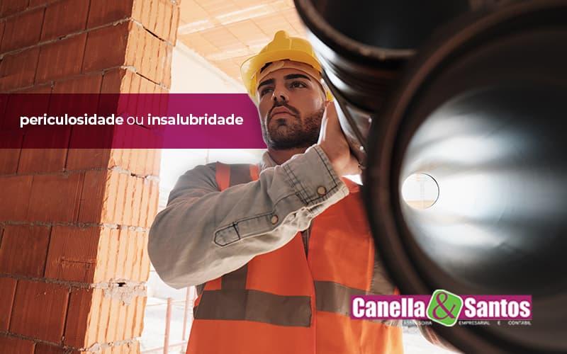 Desvenda A Diferenca Entre Periculosidade Ou Insalubiradade E Veja Em Qual Sua Construtora Se Classifica Post (1) - Contabilidade Em Volta Redonda - RJ | Canella & Santos
