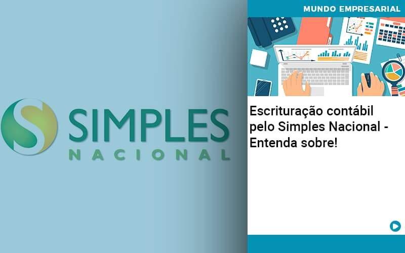 Escrituracao Contabil Pelo Simples Nacional Entenda Sobre - Abrir Empresa Simples