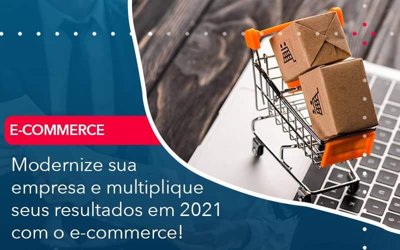 Modernize Sua Empresa E Multiplique Seus Resultados Em 2021 Com O E Commerce - Contabilidade Em Volta Redonda - RJ | Canella & Santos