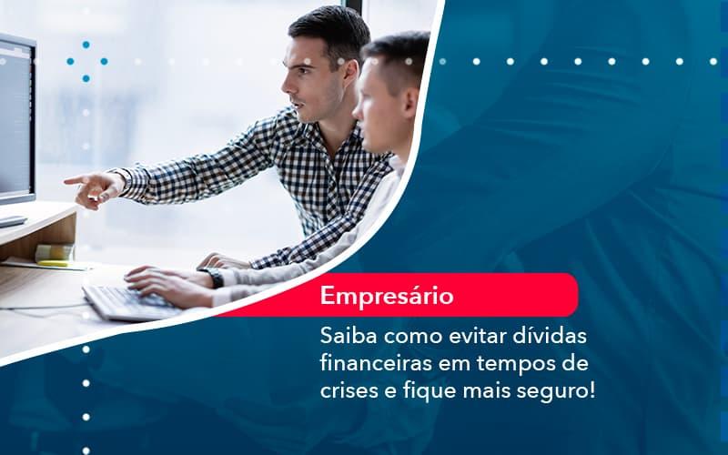 Saiba Como Evitar Dividas Financeiras Em Tempos De Crises E Fique Mais Seguro (1) - Abrir Empresa Simples