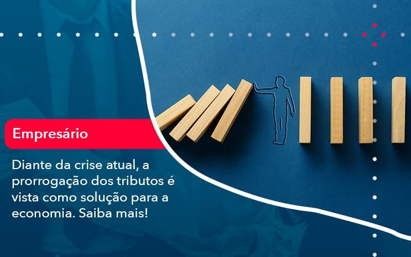 Diante Da Crise Atual A Prorrogacao Dos Tributos E Vista Como Solucao Para A Economia (1) - Abrir Empresa Simples