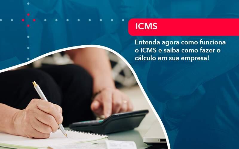 Entenda Agora Como Funciona O Icms E Saiba Como Fazer O Calculo Em Sua Empresa (1) - Abrir Empresa Simples