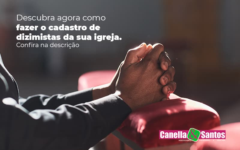 Descubra Agora Como Fazer O Cadastro De Dizimistas Da Sua Igreja Post (1) - Contabilidade Em Volta Redonda - RJ | Canella & Santos