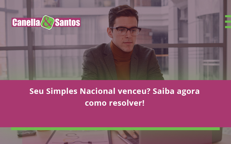 Seu Simples Nacional Venceu Saiba Agora Como Resolver Canella - Contabilidade Em Volta Redonda - RJ | Canella & Santos
